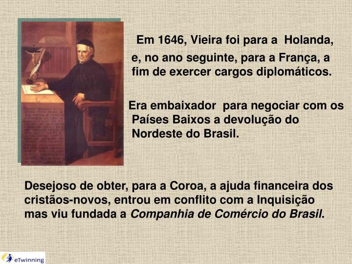 Em 1646, Vieira foi para a  Holanda,
