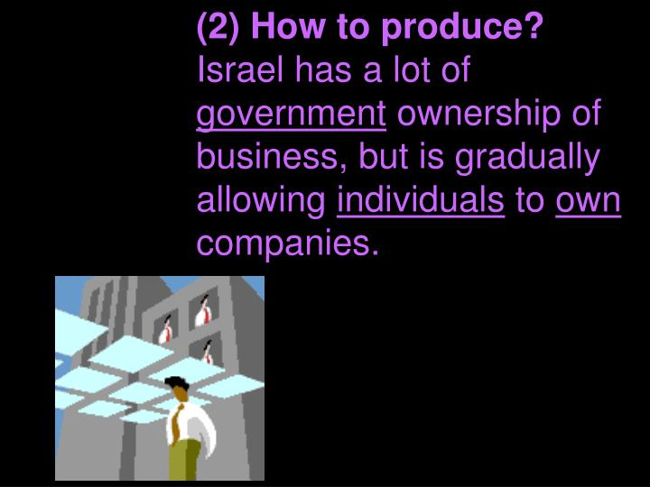 (2) How to produce?