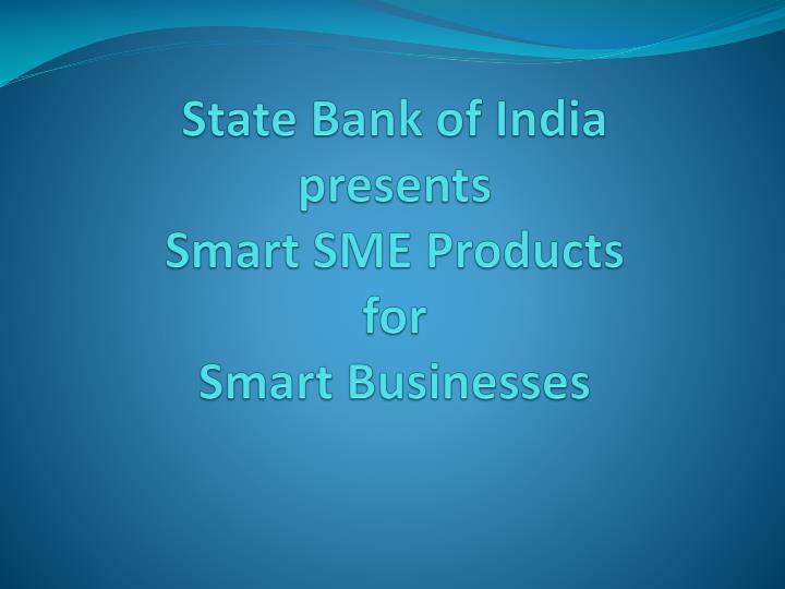 state bank of india presents smart sme products for smart businesses n.