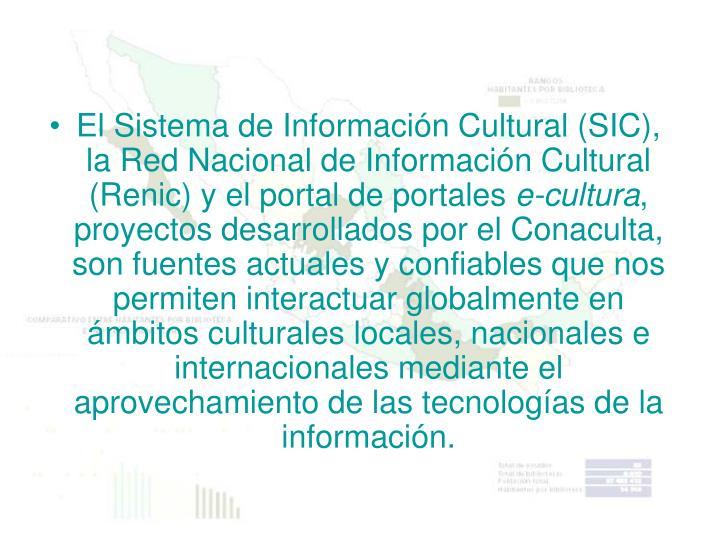 El Sistema de Información Cultural (SIC), la Red Nacional de Información Cultural (Renic) y el por...