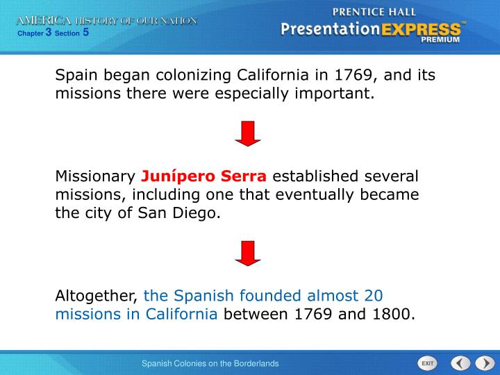 Spain began colonizing California in 1769, and its missions there were especially important.