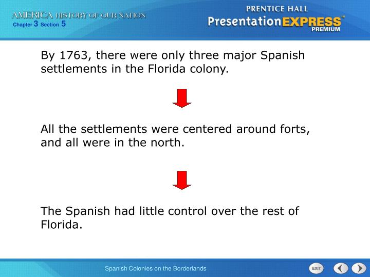 By 1763, there were only three major Spanish settlements in the Florida colony.
