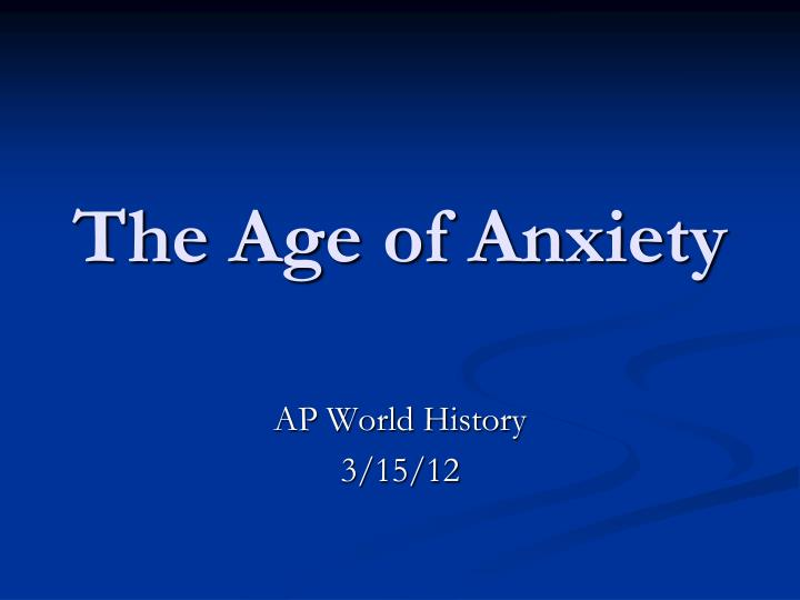 the age of anxiety between the first and second world war Existentialism was popular in france after the second world war because it advocated positive human first in the united states and all things ap 2012.