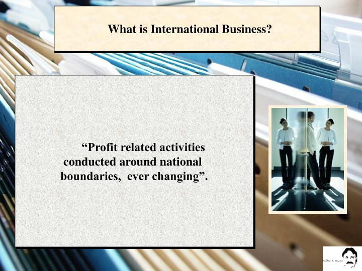 What is International Business?