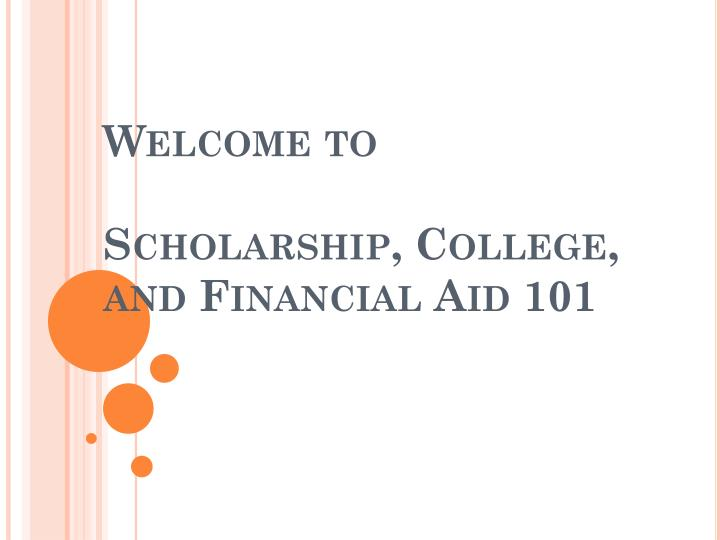 welcome to scholarship college and financial aid 101 n.
