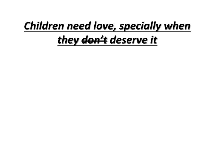 Children need love, specially when they