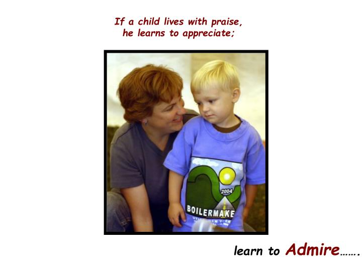 If a child lives with praise,