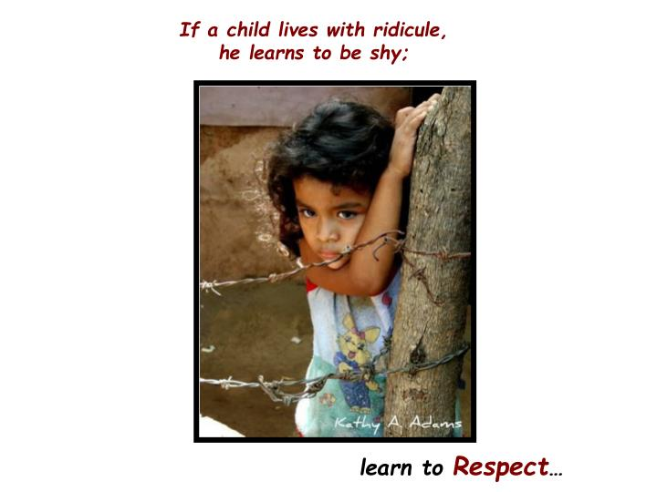 If a child lives with ridicule,