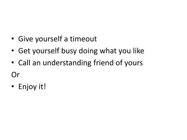 Give yourself a timeout
