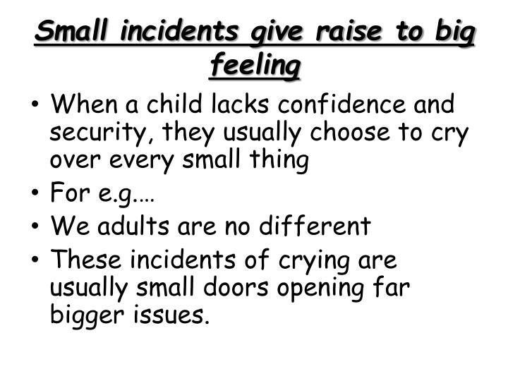 Small incidents give raise to big feeling
