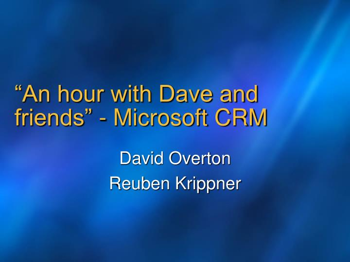 an hour with dave and friends microsoft crm n.