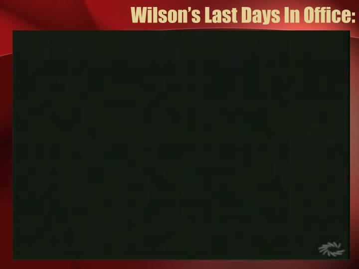 Wilson's Last Days In Office: