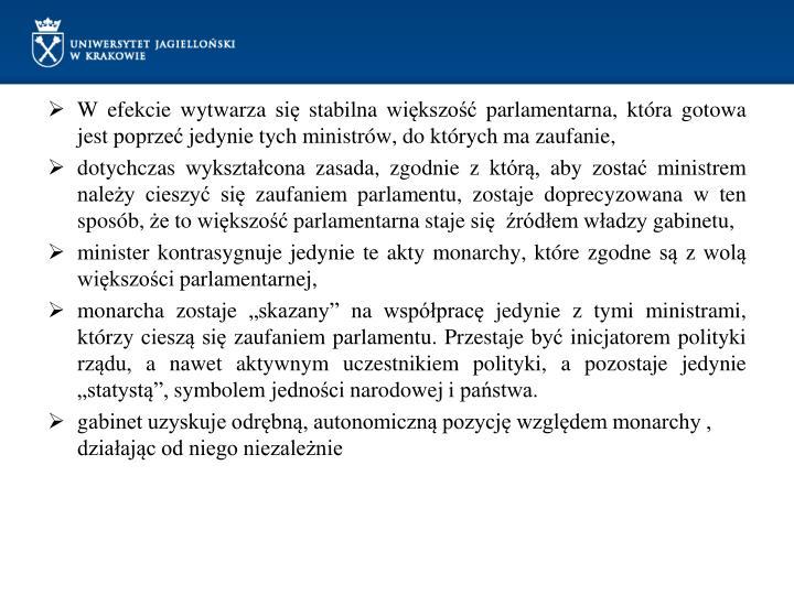 W efekcie wytwarza się stabilna większość parlamentarna, która gotowa jest poprzeć jedynie tych ministrów, do których ma zaufanie,