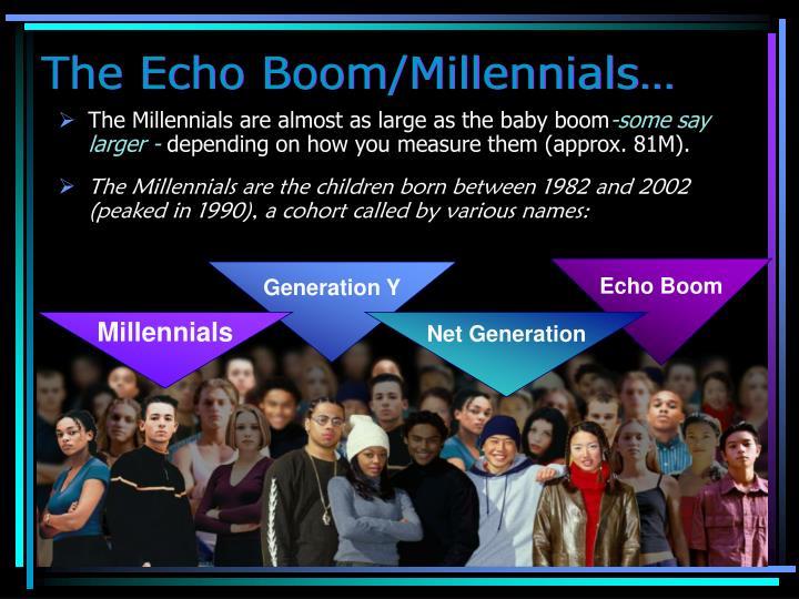 The Echo Boom/Millennials…