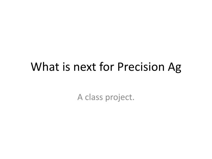 what is next for precision ag n.