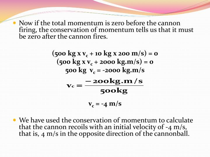 Now if the total momentum is zero before the cannon firing, the conservation of momentum tells us that it must be zero after the cannon fires.