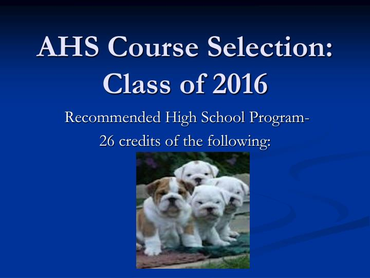 ahs course selection class of 2016 n.