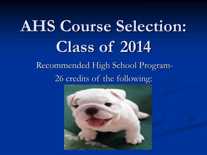 ahs course selection class of 2014 n.