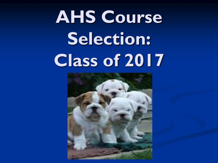 ahs course selection class of 2017 n.
