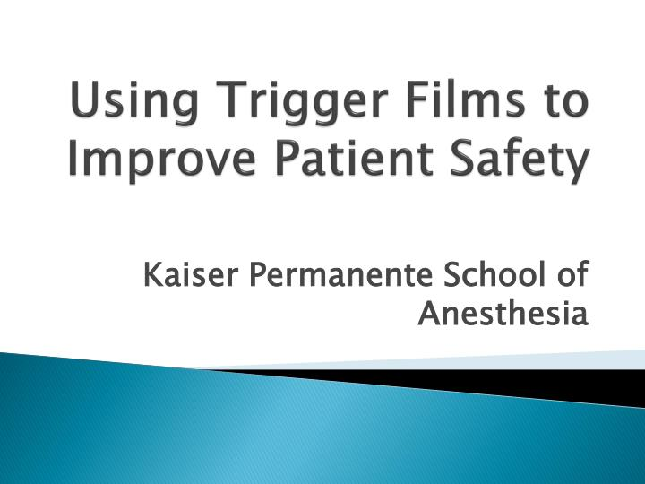 using trigger films to improve patient safety n.