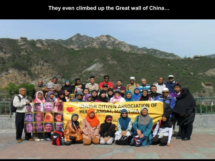 They even climbed up the Great wall of China…