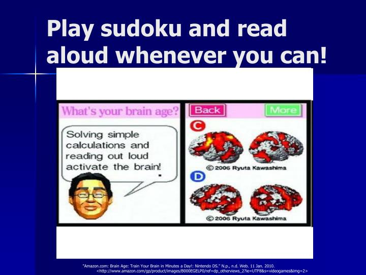 Play sudoku and read aloud whenever you can!