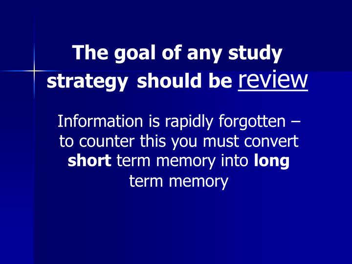 The goal of any study strategy