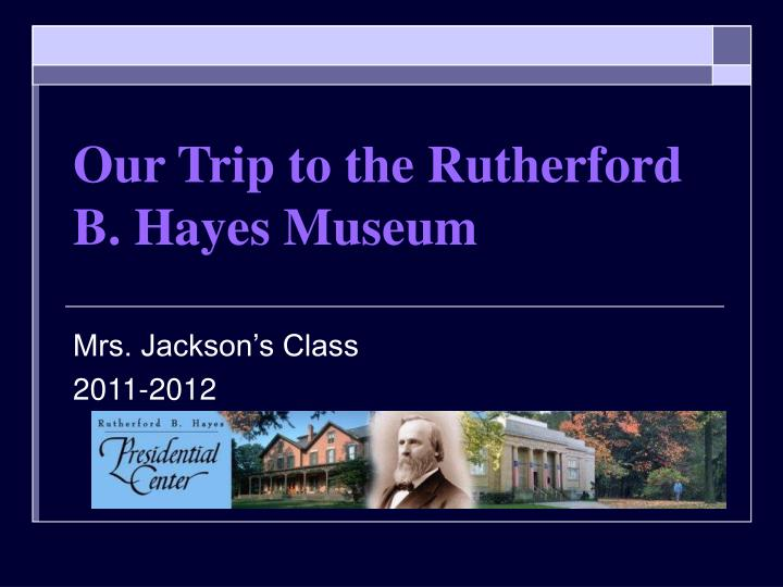 Our trip to the rutherford b hayes museum