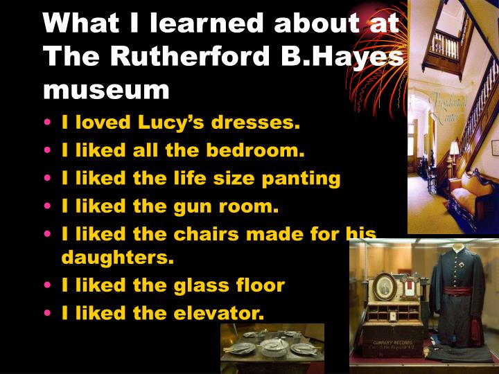 What I learned about at The Rutherford B.Hayes museum