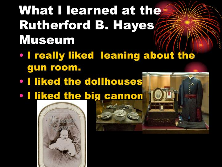 What I learned at the Rutherford B. Hayes Museum