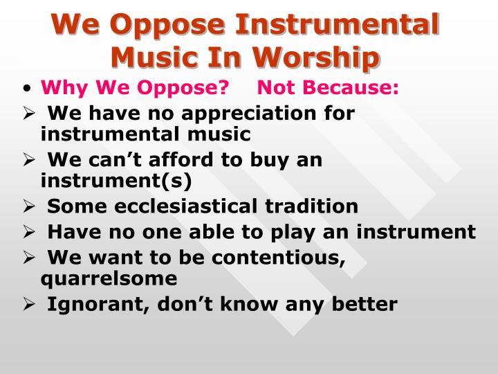 We Oppose Instrumental Music In Worship