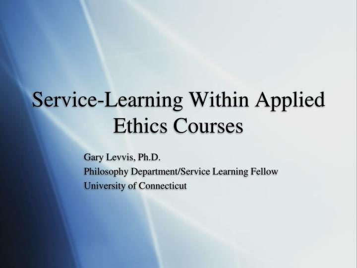 Service learning within applied ethics courses