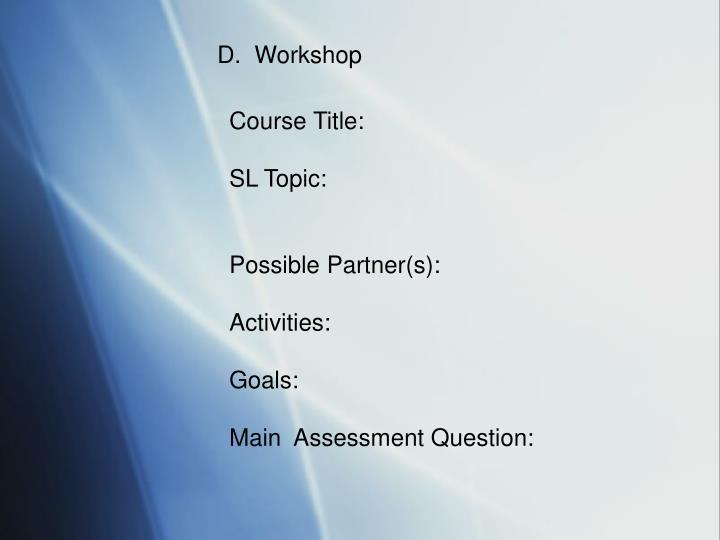 D.  Workshop