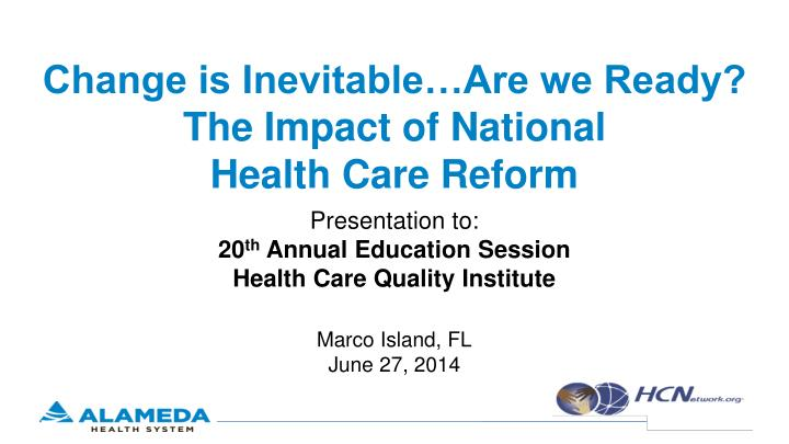 change is inevitable are we ready the impact of national health care reform n.