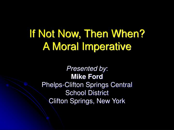 if not now then when a moral imperative n.