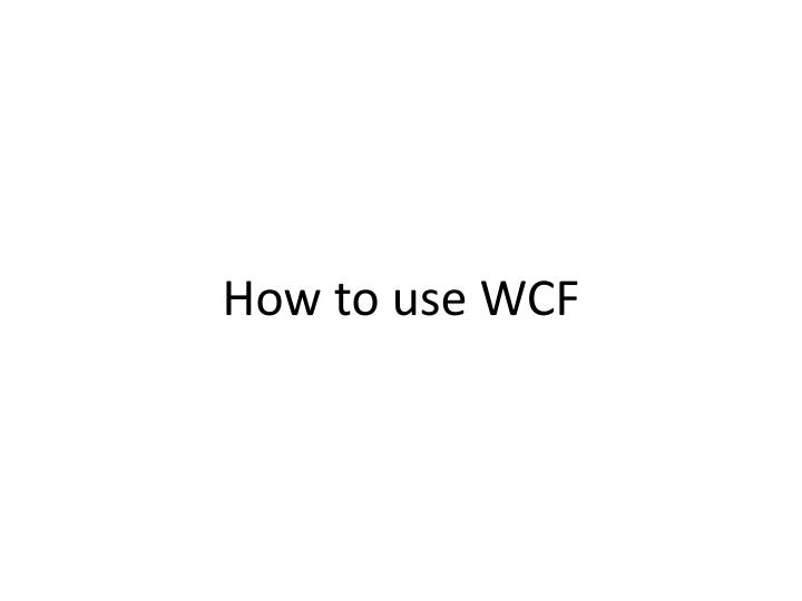 How to use WCF