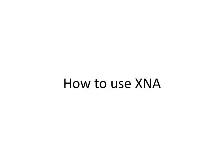 How to use XNA