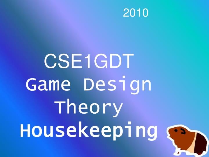 cse1gdt game design theory housekeeping n.