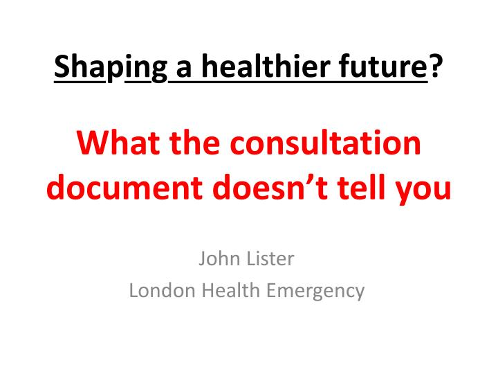 sha p in g a healthier future what the consultation document doesn t tell you n.