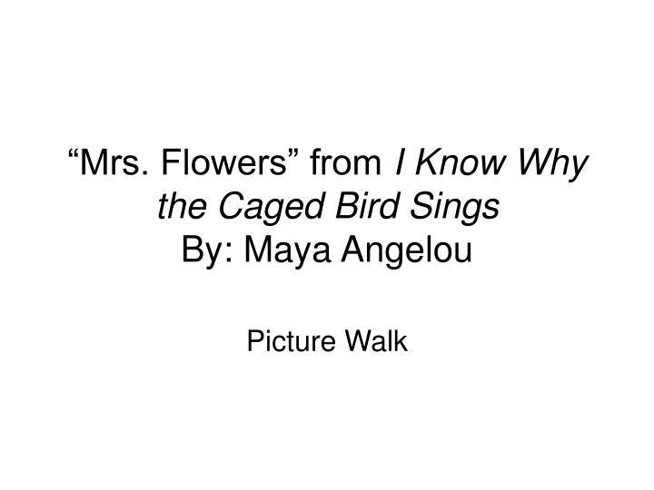 mrs flowers from i know why the caged bird sings by maya angelou n.