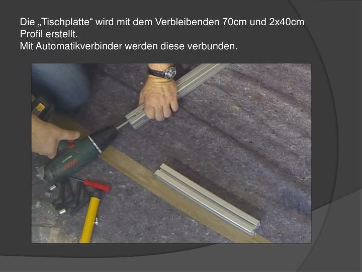 """Die """"Tischplatte"""" wird mit dem Verbleibenden 70cm und 2x40cm Profil erstellt."""