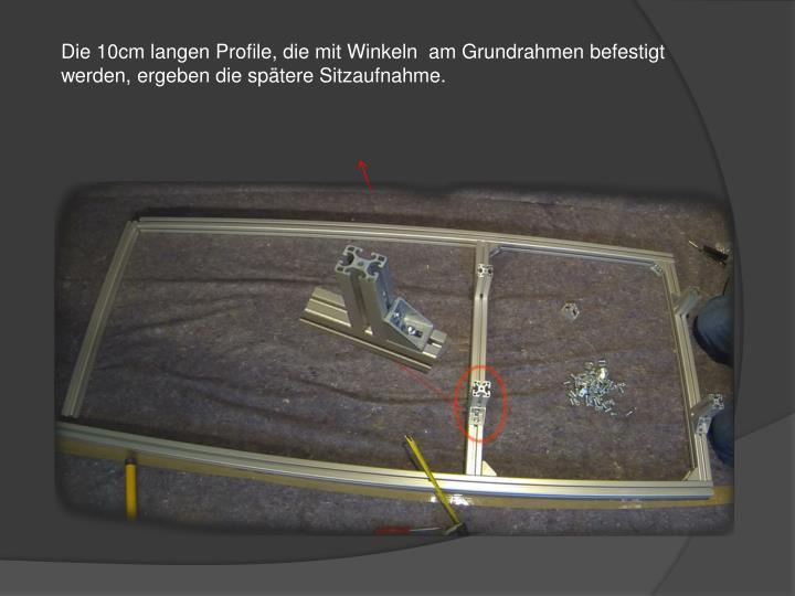 Die 10cm langen Profile, die mit Winkeln  am Grundrahmen befestigt werden, ergeben die spätere Sitzaufnahme.