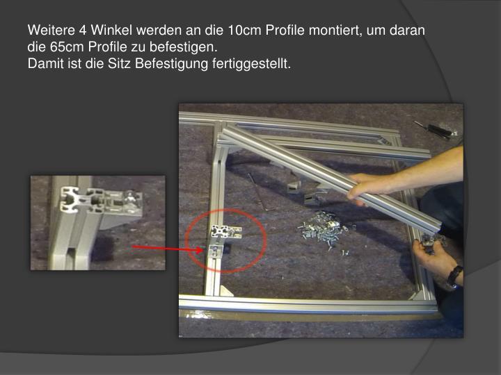 Weitere 4 Winkel werden an die 10cm Profile montiert, um daran die 65cm Profile zu befestigen.