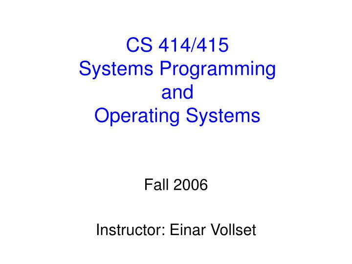 cs 414 415 systems programming and operating systems n.
