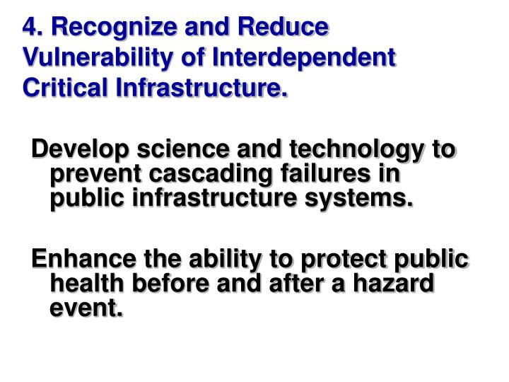 4. Recognize and Reduce Vulnerability of Interdependent Critical Infrastructure.