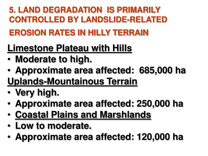 5. LAND DEGRADATION  IS PRIMARILY CONTROLLED BY LANDSLIDE-RELATED EROSION RATES IN HILLY TERRAIN