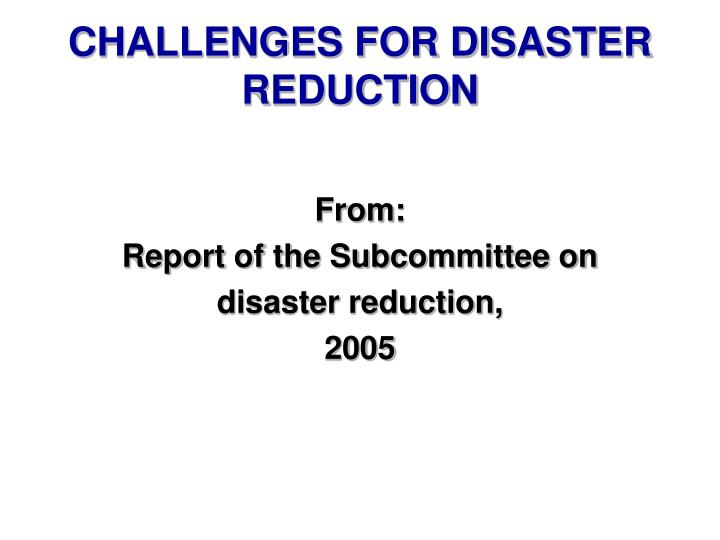 CHALLENGES FOR DISASTER REDUCTION