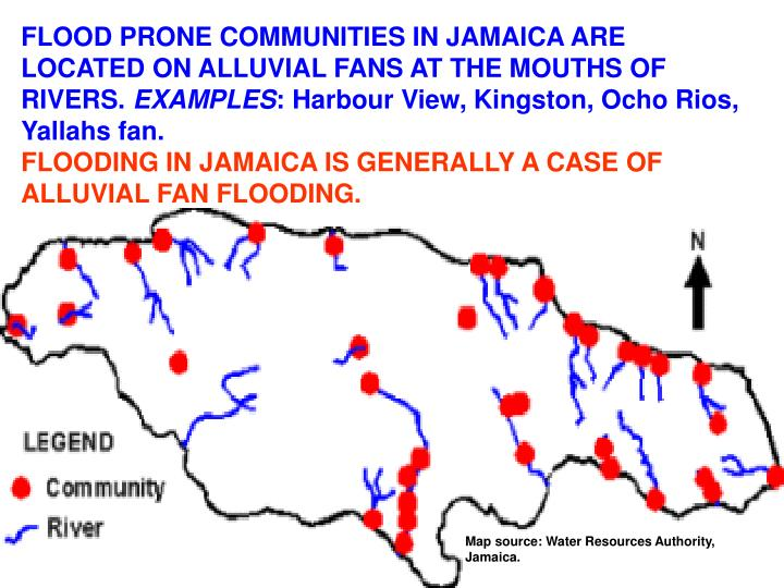 FLOOD PRONE COMMUNITIES IN JAMAICA ARE LOCATED ON ALLUVIAL FANS AT THE MOUTHS OF RIVERS.