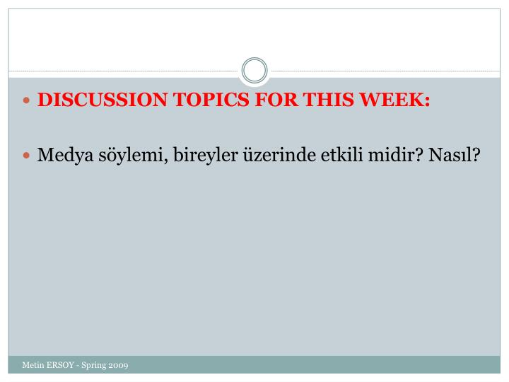 DISCUSSION TOPICS FOR THIS WEEK: