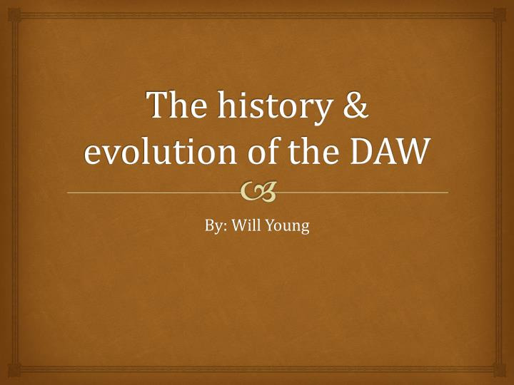 The history evolution of the daw